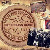 The Hot 8 Brass Band: Live at Jazzfest 2012