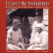 Various Artists: I Can't Be Satisfied: Early American Women Blues Singers, Vol. 1: Country