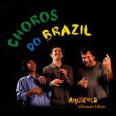 Aquarela/Jean-Luc Fillon: Choros do Brazil [Digipak]