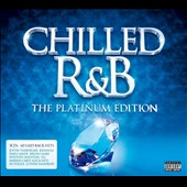 Various Artists: Chilled R&B: The Platinum Edition [PA] [Digipak]