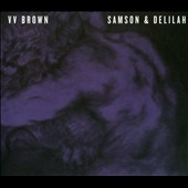 V.V. Brown: Samson & Delilah [Digipak]