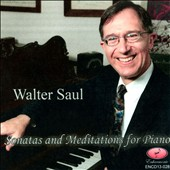 Walter Saul: Sonatas & Meditations for Piano / Walter Saul, piano