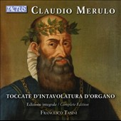 Claudio Merulo (1533-1604): The complete Toccatas for Organ / Francesco Tasini, historical organs
