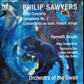 Philip Sawyers (b.1951): Cello Concerto; Symphony No. 2; Concertante for Violin, Piano & Strings / Louisa Stonehill: violin; Nicholas Burns: piano; Maja Bogdanovic: cello