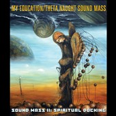 My Education/Theta Naught: Sound Mass, Vol. 2: Spiritual Docking