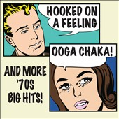 Various Artists: Hooked On a Feeling Ooga Chaka! and More '70s Big Hits