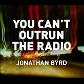 Jonathan Byrd: You Can't Outrun the Radio [Digipak]