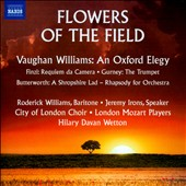 Flowers of the Field - Works of Vaughan Williams, Finzi, Gurney, Butterworth / Roderick Williams, bar.; Jeremy Irons, narrator; City of London Choir; London Mozart Players; Wetton