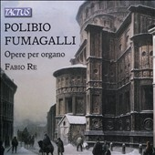 Polibio Fumagalli: Organ Works / Fabio Re, organ