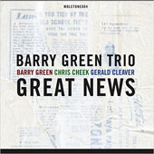 Barry Green Trio (London): Great News