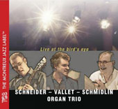 Claude Schneider/Schneider, Vallet & Schmidlin Organ Trio/Pierre-Luc Vallet/Peter Schmidlin: Live at the Bird's Eye
