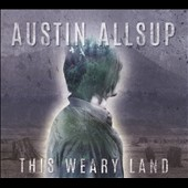 Austin Allsup: This Weary Land [Digipak]
