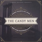 Harry Allen: The  Candy Men: Harry Allen's All Star New York Saxophone Band *