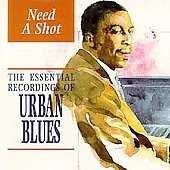 Various Artists: Need a Shot: The Essential Recordings of Urban Blues
