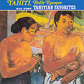 Various Artists: Tahiti Belle Epoque: All Time Tahitians Favorites