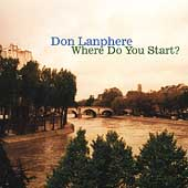 Don Lanphere: Where Do You Start? *