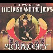 Mick Moloney: If It Wasn't for the Irish and the Jews [Digipak] *