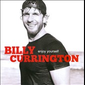 Billy Currington: Enjoy Yourself