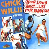 Chick Willis: Stoop Down Baby...Let Your Daddy See