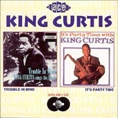 King Curtis: Trouble in Mind/It's Party Time