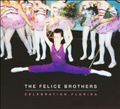 The Felice Brothers: Celebration, Florida [Digipak]