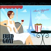 Fried Goat: Bon Appétit [Digipak]