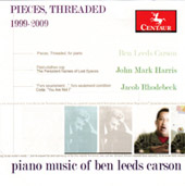Pieces, Threaded - 1999-2001: Piano Music of Ben Carson / Jacob Rhodebeck, John Harris