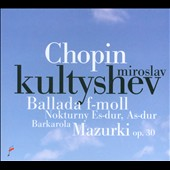 Chopin: Ballade in F Minor; Barcarolle / Miroslav Kultyshev
