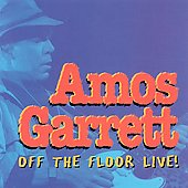 Amos Garrett: Off the Floor Live!