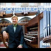Douglas Cleveland plays the EM Skinner organ of Rockefeller Chapel / works by Louis Vierne, Pamela Decker, David Briggs