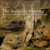 The Sons of the Morning - Piano music of Vaughan Williams and Ivor Gurney / Iain Burnside, piano
