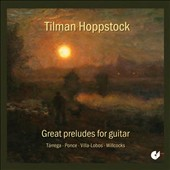 Great Preludes for Guitar - Willcock, Tarrega, Ponce, Villa-Lobos / Tilman Hoppstock, guitar