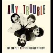 Any Trouble: The Complete Stiff Recordings 1980-1981 *