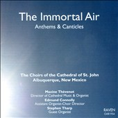 The Immortal Air - Anthems by Finzi, MacMillian, Thévenot, Ireland, Howells, Stanford, Pachelbel, et al.