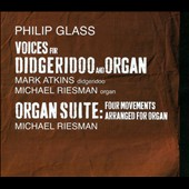 Philip Glass: Voices for Didgeridoo and Organ; Organ Suite / Mark Atkins, Michael Riesman
