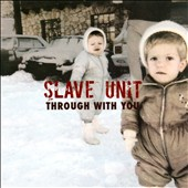 Slave Unit: Through with You