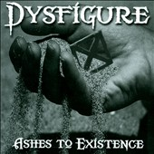 Dysfigure: Ashes to Existence