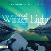 Beneath Winter Light: The Music of Heidi Jacob / Barbara Govatos, violin; Charles Abramovic, piano; The Momenta String Quartet