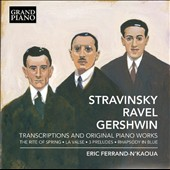 Stravinsky: Rite of Spring; Ravel: La Valse, Gershwin: Rhapsody in Blue: Transcriptions and Original Piano Works / Eric Ferrand-N'Kaoua, piano