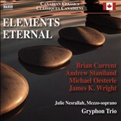 Elements Eternal'  - Music for piano trio by Brian Current (b.1972); Andrew Staniland (b.1977); Michael Oesterle (b.1968); James Wright (b.1959) / Julie Nesrallah, mz