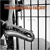 Francesco Bearzatti Tinissima 4et: This Machine Kills Fascists [10/2]