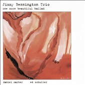Jimmy Bennington/Jimmy Bennington Trio: One More Beautiful Ballad