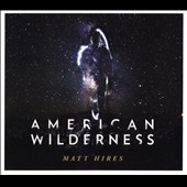 Matt Hires: American Wilderness [Digipak] *