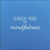 Classical Music for Mindfulness