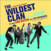 Sam Butera/Sam Butera & the Witnesses: The Wildest Clan/Apache [Bonus Tracks]