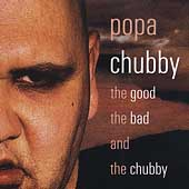 Popa Chubby: The Good, the Bad and the Chubby