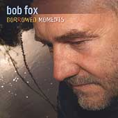Bob Fox: Borrowed Moments