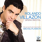 Rolando Villazón - Opera Recital / Plasson, Munich Radio SO