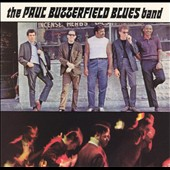 Paul Butterfield/The Paul Butterfield Blues Band: The Paul Butterfield Blues Band