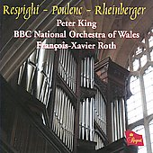 Respighi, Poulenc, Rheinberger / François-Xavier Roth, Peter King, Wales BBC National Orchestra